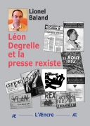 Léon Degrelle et la presse rexiste. Réédition L'Æncre.