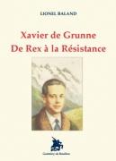 Xavier de Grunne. De Rex à la Résistance.